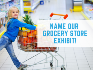 Name Our Grocery Store Exhibit Contest!
